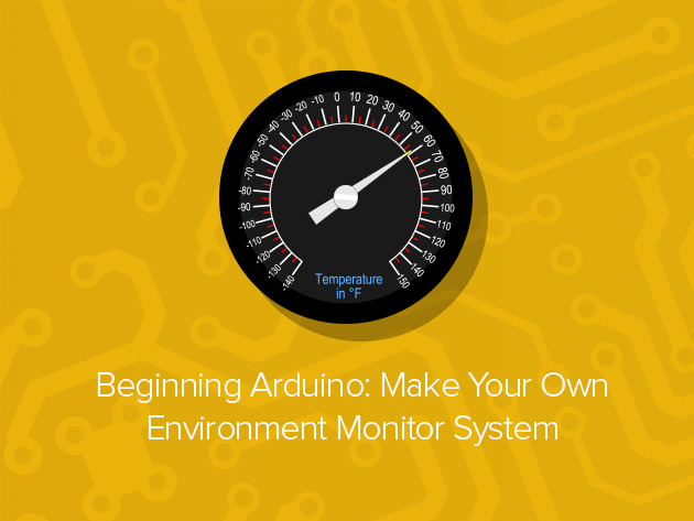 Beginning Arduino 'Make Your Own Environment Monitor System' Course