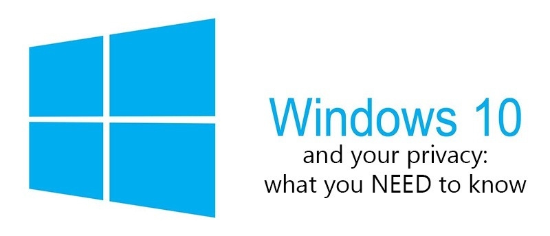 Windows 10 and Your Privacy: What You Need To Know