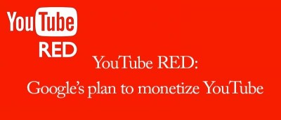 YouTube RED: Google's Plan to Monetize YouTube