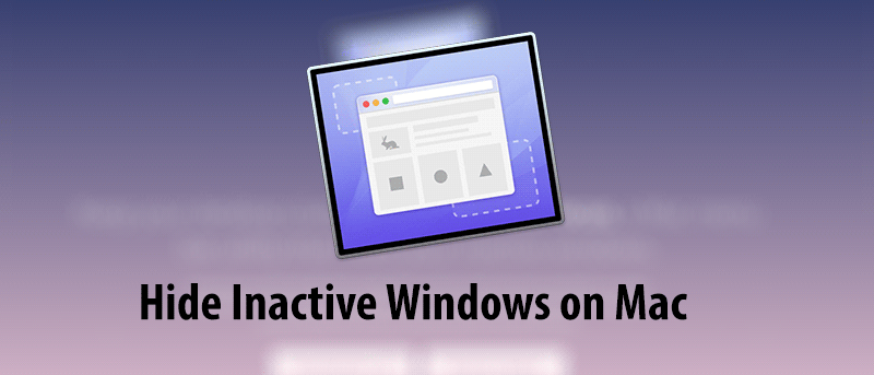 How to Hide Inactive Windows on Your Mac