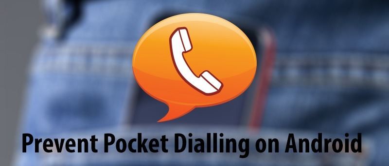 How to Prevent Pocket Dialing on Your Android Device
