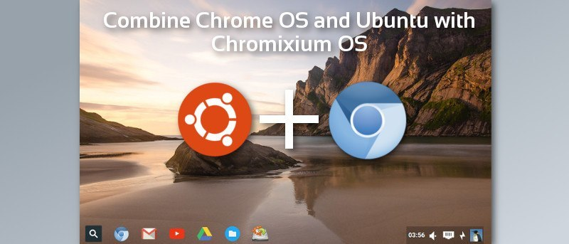 Combine Chrome OS and Ubuntu with Chromixium OS