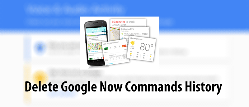 How to Delete All The Google Now Commands You Have Ever Said