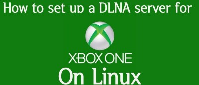 How to Set Up a DLNA Server for Your Xbox One on Linux