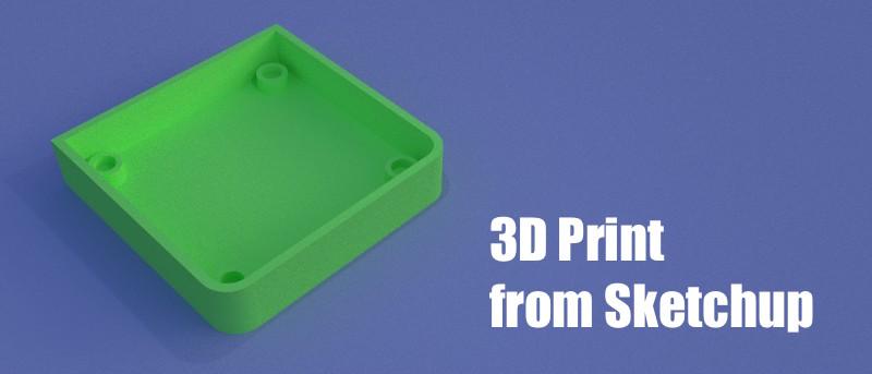Using Sketchup to Make 3D Printable Models